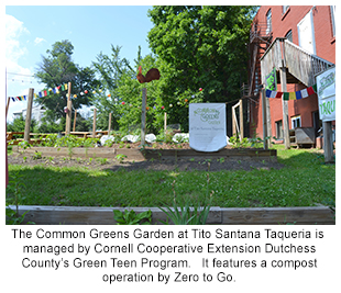 The Common Greens Garden at Tito Santana Taqueria is  managed by Cornell Cooperative Extension Dutchess County's Green Teen Program.   It features a compost operation by Zero to Go.