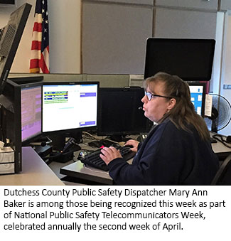 Dutchess County Public Safety Dispatcher Mary Ann Baker is among those being recognized this week as part of National Public Safety Telecommunicators Week, celebrated annually the second week of April.
