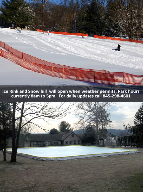 Ice rink and snow hill will open when weather permits: park hours currently 8am to 5pm.  For daily updates call 845-298-4601