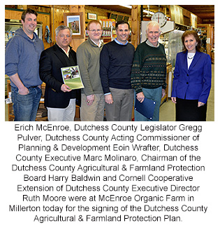 Erich McEnroe, Dutchess County Legislator Gregg Pulver, Dutchess County Acting Commissioner of Planning & Development Eoin Wrafter, Dutchess County Executive Marc Molinaro, Chairman of the Dutchess County Agricultural & Farmland Protection Board Harry Baldwin and Cornell Cooperative Extension of Dutchess County Executive Director Ruth Moore were at McEnroe Organic Farm in Millerton today for the signing of the Dutchess County Agricultural & Farmland Protection Plan.