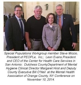 Special Populations Workgroup member Steve Miccio, President of PEOPLe,  Inc,;  Leon Evans, President and CEO of the Center for Health Care Services in San Antonio;  Dutchess County Department of Mental Hygiene Clinical Director Margaret Hirst and Deputy County Executive Bill O'Neil  at the Mental Health Association of Orange County, NY Conference on November 10, 2014.