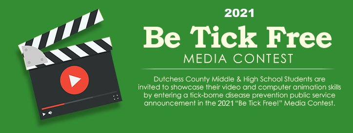 """2020 Be Tick Free Media Contest - Dutchess County Middle School & Junior High Students are invited to showcase their video and computer animation skills by entering a tick-borne disease prevention public service announcement in the 2019 """"Be Tick Free!"""" Media Contest."""