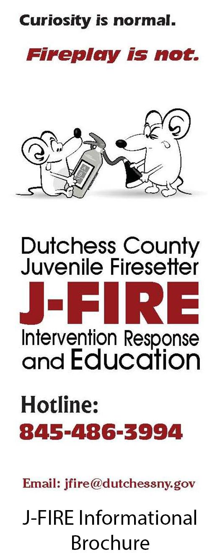 J-Fire Intervention Response and Education hotline 845-486-3994 or jfire@dutchessny.gov