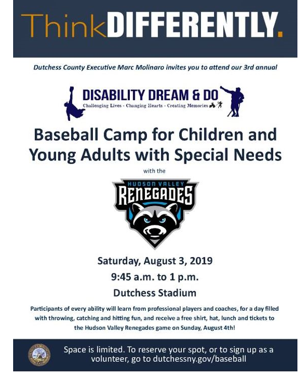 3rd Annual Disability Dream and Do invitation.  Baseball Camp for Children and Young Adults with Special Needs.  Saturday August 3, 2019 9:45am to 1pm at Dutchess Stadium.  RSVP or volunteer go to dutchessny.gov/baseball