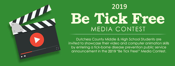 """2019 Be Tick Free Media Contest - Dutchess County Middle School & Junior High Students are invited to showcase their video and computer animation skills by entering a tick-borne disease prevention public service announcement in the 2019 """"Be Tick Free!"""" Media Contest."""